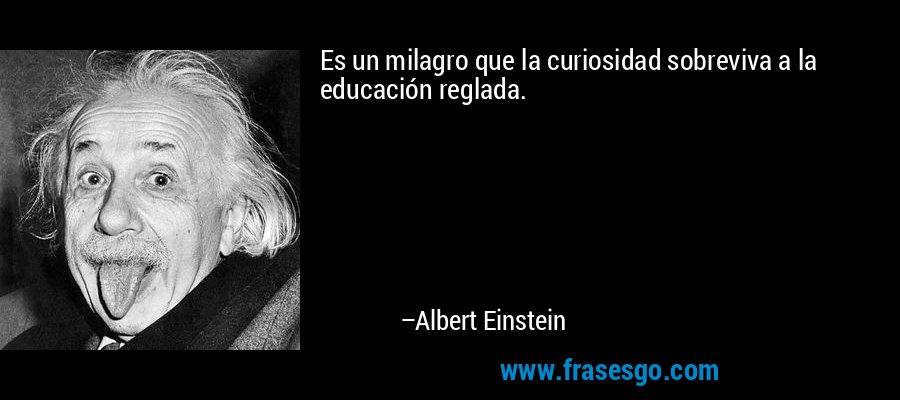 frase-es_un_milagro_que_la_curiosidad_sobreviva_a_la_educacion_reg-albert_einstein.jpg