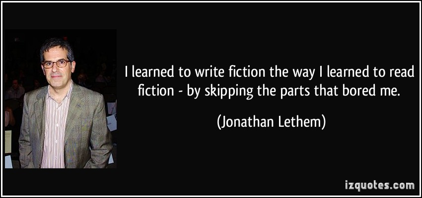 quote-i-learned-to-write-fiction-the-way-i-learned-to-read-fiction-by-skipping-the-parts-that-bored-me-jonathan-lethem-111080.jpg